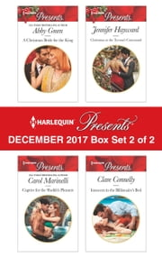 Harlequin Presents December 2017 - Box Set 2 of 2 - A Christmas Bride for the King\Captive for the Sheikh's Pleasure\Christmas at the Tycoon's Command\Innocent in the Billionaire's Bed ebook by Abby Green, Carol Marinelli, Jennifer Hayward,...
