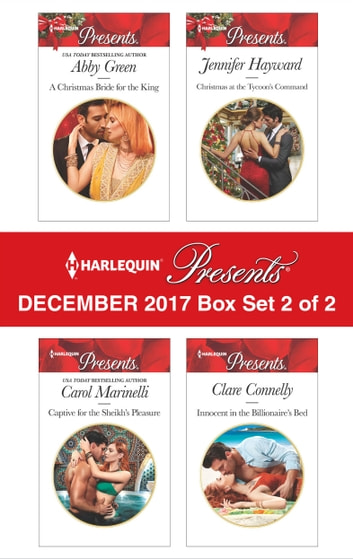 Harlequin Presents December 2017 - Box Set 2 of 2 - A Christmas Bride for the King\Captive for the Sheikh's Pleasure\Christmas at the Tycoon's Command\Innocent in the Billionaire's Bed ebook by Abby Green,Carol Marinelli,Jennifer Hayward,Clare Connelly