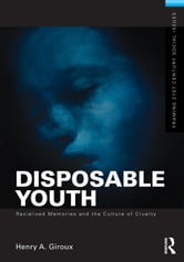Disposable Youth: Racialized Memories, and the Culture of Cruelty ebook by Henry A. Giroux