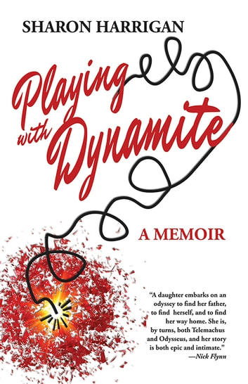 Playing with Dynamite - A Memoir ebook by Sharon Harrigan