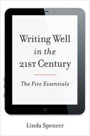 Writing Well in the 21st Century - The Five Essentials ebook by Linda Spencer