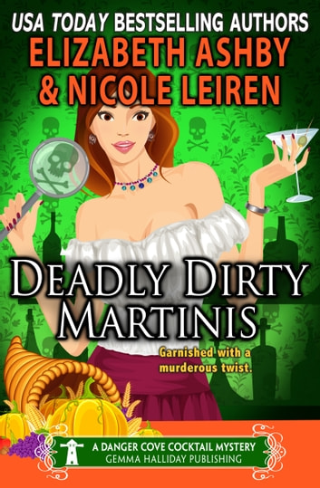 Deadly Dirty Martinis (a Danger Cove Cocktail Mystery) ebook by Elizabeth Ashby,Nicole Leiren