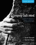 Grasping God's Word ebook by J. Scott Duvall,J. Daniel Hays,Strauss