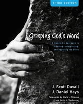 Grasping God's Word - A Hands-On Approach to Reading, Interpreting, and Applying the Bible ebook by J. Scott Duvall,J. Daniel Hays