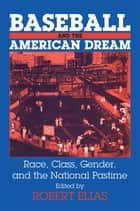 Baseball and the American Dream - Race, Class, Gender, and the National Pastime ebook by Robert Elias