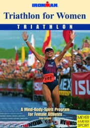 Triathlon for Women (Ironman) - A Mind-Body-Spirit Approach for Femal Athletes ebook by Lisa Lynam