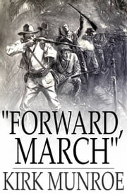 """Forward, March"" - A Tale of the Spanish-American War ebook by Kirk Munroe"