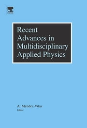 Recent Advances in Multidisciplinary Applied Physics - Proceedings of the First International Meeting on Applied Physics (APHYS-2003) ebook by Antonio Mendez-Vilas