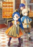 Ascendance of a Bookworm: Part 3 Volume 2 ebook by Miya Kazuki