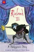 Richard III - Shakespeare Stories for Children ebook by Tony Ross, Andrew Matthews