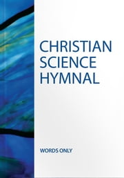 Christian Science Hymnal -- Words Only (Authorized Edition) ebook by Mary Baker Eddy,Various