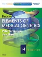 Emery's Elements of Medical Genetics E-Book ebook by Peter D Turnpenny, BSc, MB,...