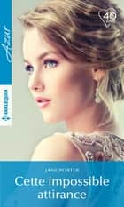 Cette impossible attirance ebook by Jane Porter