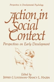 Action in Social Context - Perspectives on Early Development ebook by Jeffrey J. Lockman,Nancy L. Hazen