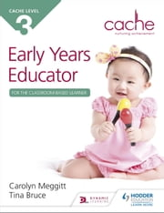 CACHE Level 3 Early Years Educator for the Classroom-Based Learner ebook by Carolyn Meggitt