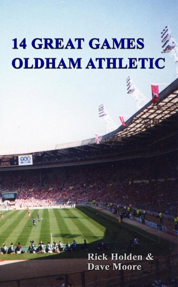 14 Great Games - Oldham Athletic ebook by Rick Holden & Dave Moore