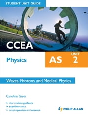 CCEA AS Physics Student Unit Guide: Unit 2 Waves, Photons and Medical Physics ebook by Caroline Greer