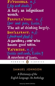 A Dictionary of the English Language: an Anthology - an Anthology ebook by Samuel Johnson,David Crystal