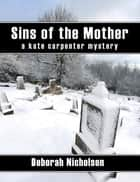 Sins of the Mother, a kate carpenter mystery ebook by Deborah Nicholson