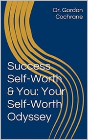 The Self-Worth Odyssey: Personal Change with Self-Psychology ebook by Dr. Gordon Cochrane