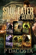 Soul Eater Complete Series - Books, 1, 2, 3, 4, 5, 6 ebook by Pippa DaCosta