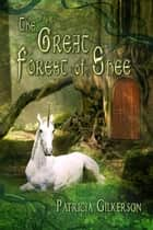 The Great Forest of Shee - A Fantasy Novel for Young Adults ebook by Patricia Gilkerson