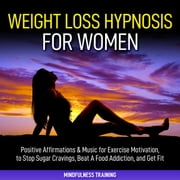 Weight Loss Hypnosis for Women audiobook by Mindfulness Training
