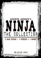 Ninja The Collection: 3 mad ninjas - 4 stories + 1 bonus! ebook by Kenneth Guthrie