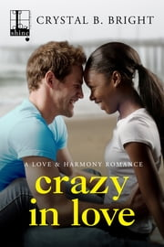 Crazy in Love ebook by Crystal B. Bright