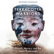 Terracotta Warriors - History, Mystery and the Latest Discoveries audiobook by Edward Burman