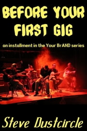 Before Your First Gig (Your BrAND) ebook by Steve Dustcircle