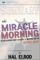 Summary: The Miracle Morning: The Not-So-Obvious Secret Guaranteed to Transform Your Life (Before 8AM) ebook by Readtrepreneur Publishing