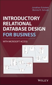 Introductory Relational Database Design for Business, with Microsoft Access ebook by Bonnie R. Schultz, Jonathan Eckstein