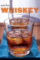 Mini Bar: Whiskey - A Little Book of Big Drinks ebook by Mittie Hellmich