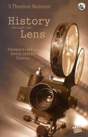 History Through the Lens: Perspectives on South Indian Cinema ebook by S Theodore Baskaran