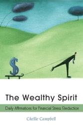 Wealthy Spirit - Daily Affirmations for Financial Stress Reduction ebook by Chellie Campbell