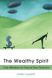 The Wealthy Spirit - Daily Affirmations for Financial Stress Reduction ebook by Chellie Campbell