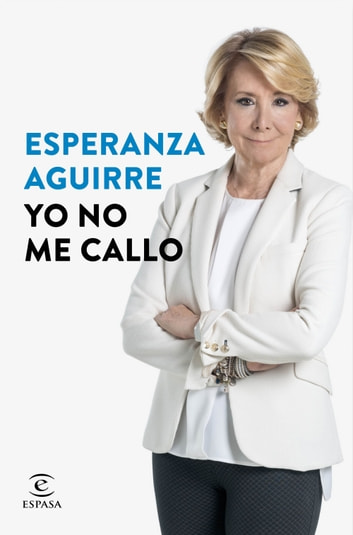 Yo no me callo ebook by Esperanza Aguirre