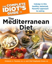 The Complete Idiot's Guide to the Mediterranean Diet ebook by Kimberley Tessmer, R.D; L.D.,Chef Green, R.D.