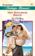 His Runaway Bride ebook by Liz Fielding