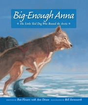 Big-Enough Anna - The Little Sled Dog Who Braved the Arctic ebook by Pam Flowers,Ann Dixon