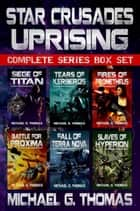 Star Crusades Uprising Complete Series Box Set (Books 1 - 6) ebook by Michael G. Thomas