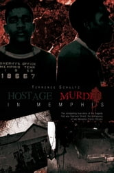 Hostage/Murder in Memphis - The compelling true story of the tragedy that was Shannon Street; the kidnapping of two Memphis Police Officers ebook by Terrence Schultz