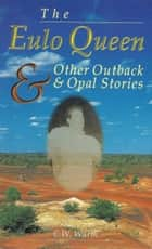 The Eulo Queen and Other Outback and Opal Stories ebook by Colin Wurth KOA-Publications