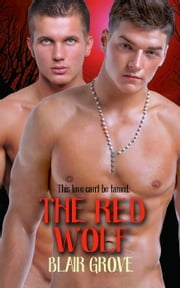 The Red Wolf - The Western Coast Shifter Series, #2 ebook by Blair Grove