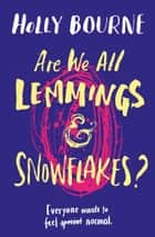 Are We All Lemmings and Snowflakes? ebook by Holly Bourne