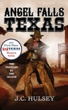 Angel Falls, Texas - The Traveler, #1 ebook by J.C. Hulsey