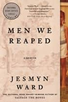 Men We Reaped - A Memoir ebook by Jesmyn Ward
