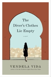 The Diver's Clothes Lie Empty - A Novel ebook by Vendela Vida
