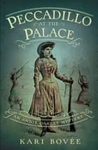 Peccadillo at the Palace - An Annie Oakley Mystery eBook by Kari Bovée